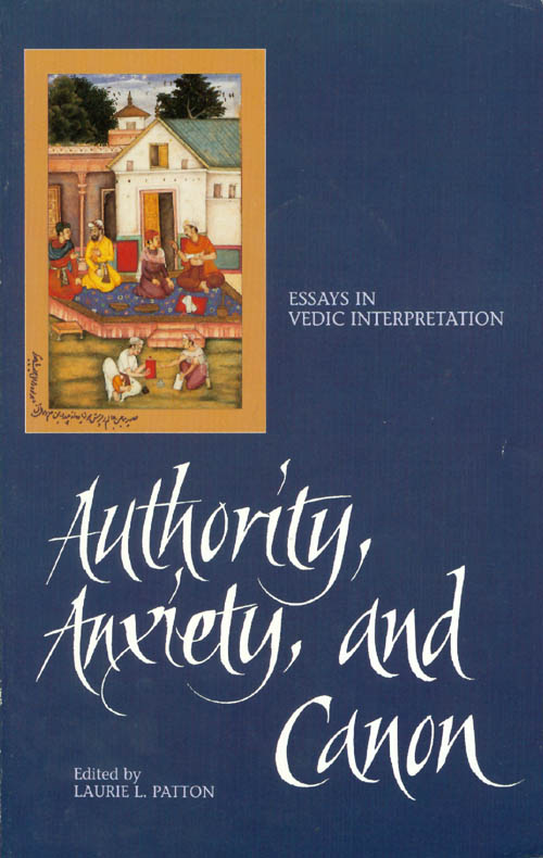 Authority, Anxiety, and Canon: Essays in Vedic Interpretation. Laurie L. Patton.