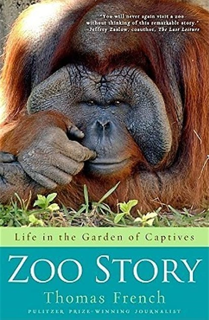 Zoo Story : Life in the Garden of Captives. Thomas French.
