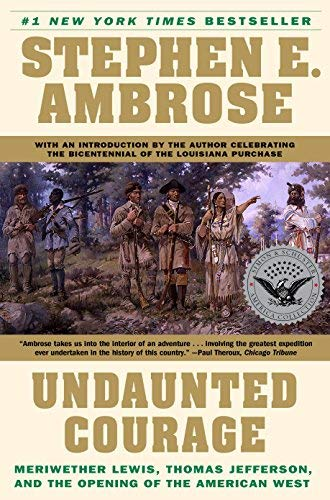 Undaunted Courage: Meriwether Lewis, Thomas Jefferson, and the Opening of the American West. Stephen E. Ambrose.