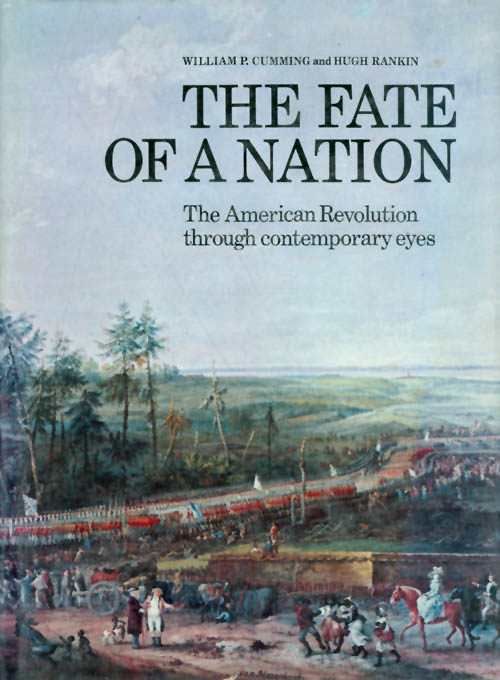 The Fate of a Nation : The American Revolution Through Contemporary Eyes. William P. Cumming, Hugh Rankin.