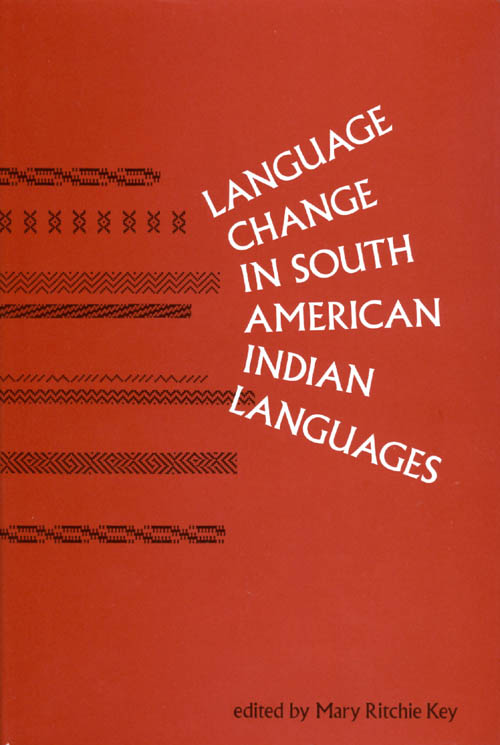 Language Change in South American Indian Languages. Mary Ritchie Key.