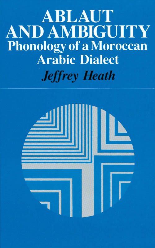 Ablaut and Ambiguity: Phonology of a Moroccan Arabic Dialect. Jeffrey Heath.