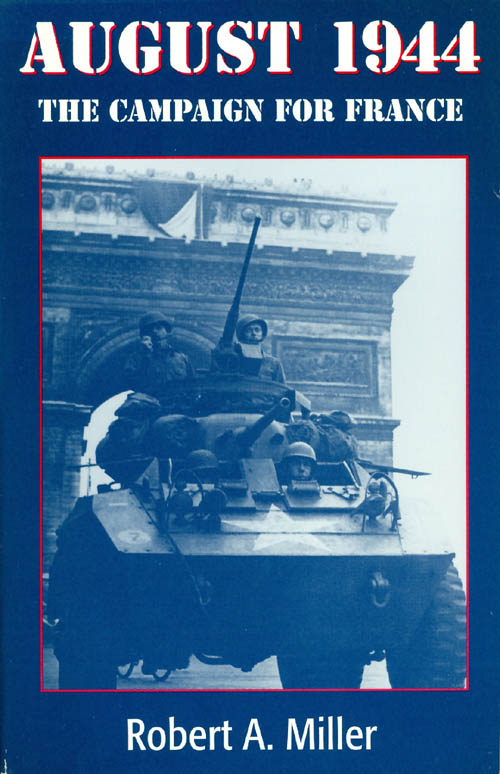 August 1944 : The Campaign for France. Robert A. Miller.