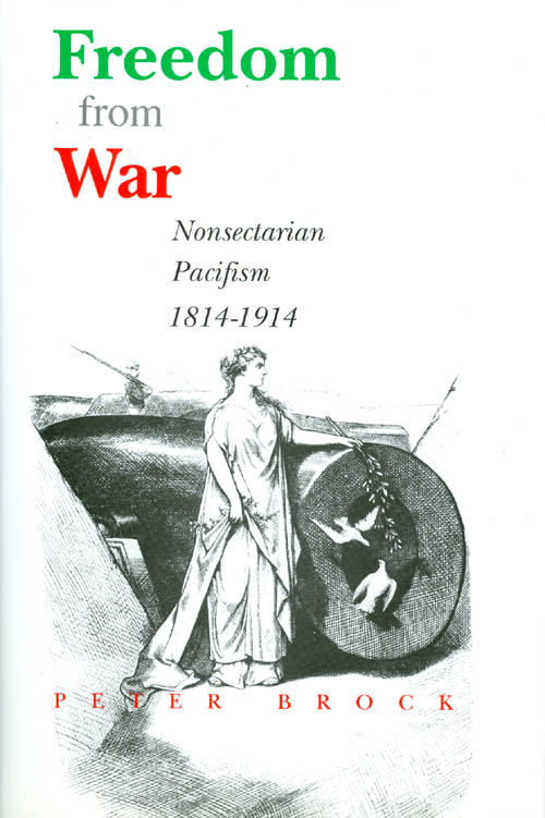 Freedom from War : Nonsectarian Pacifism 1814 - 1914. Peter Brock.