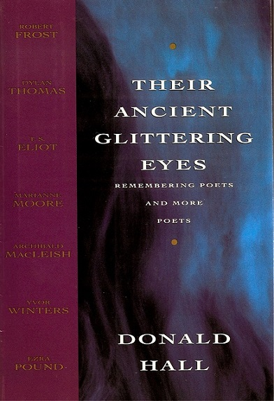 Their Ancient Glittering Eyes: Remembering Poets and More Poets. Donald Hall.