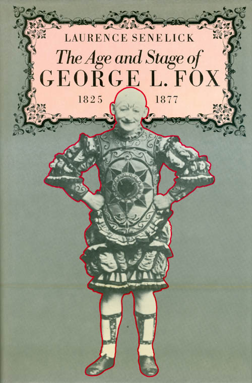 The Age and Stage of George L. Fox, 1825-77. Laurence Senelick.