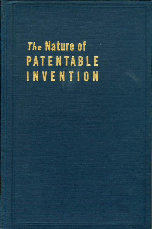 The Nature of Patentable Invention : Its Attributes and Definition. John E. R. Hayes.