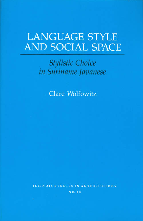 Language Style and Social Space : Stylistic Choice in Suriname Javanese. Clare Wolfowitz.
