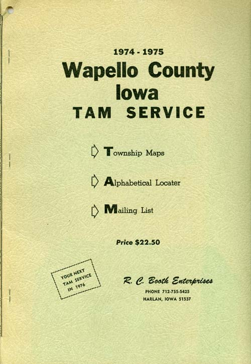 Wapello County Iowa TAM Service 1974-1975 : Township Maps - Alphabetical Locater - Mailing List. R. C. Booth Enterprises.