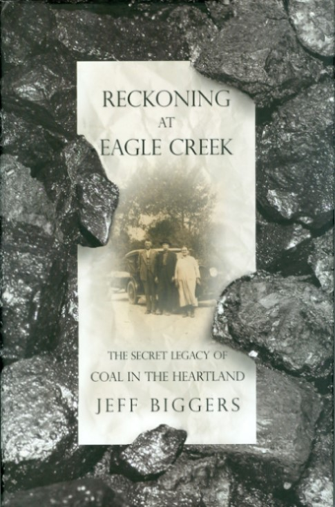 Reckoning at Eagle Creek : The Secret Legacy of Coal in the Heartland. Jeff Biggers.