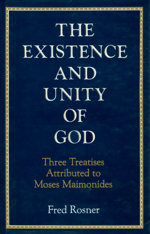 The Existence and Unity of God : Three Treatises Attributed to Moses Maimonides. Fred Rosner.