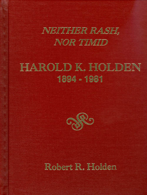 Neither Rash, Nor Timid : Harold K. Holden 1894 - 1981. Robert R. Holden.