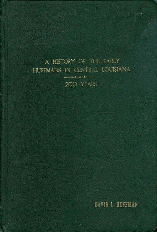 A History of the Early Huffmans in Central Louisiana. David L. Huffman.