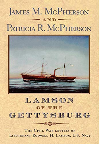 Lamson of the Gettysburg: The Civil War Letters of Lieutenant Roswell H. Lamson, U.S. Navy. James M. McPherson, Patricia R.