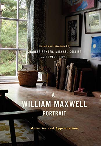 A William Maxwell Portrait: Memories and Appreciations. Charles Baxter.