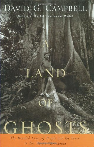 A Land of Ghosts: The Braided Lives of People and the Forest in Far Western Amazonia. David G. Campbell.