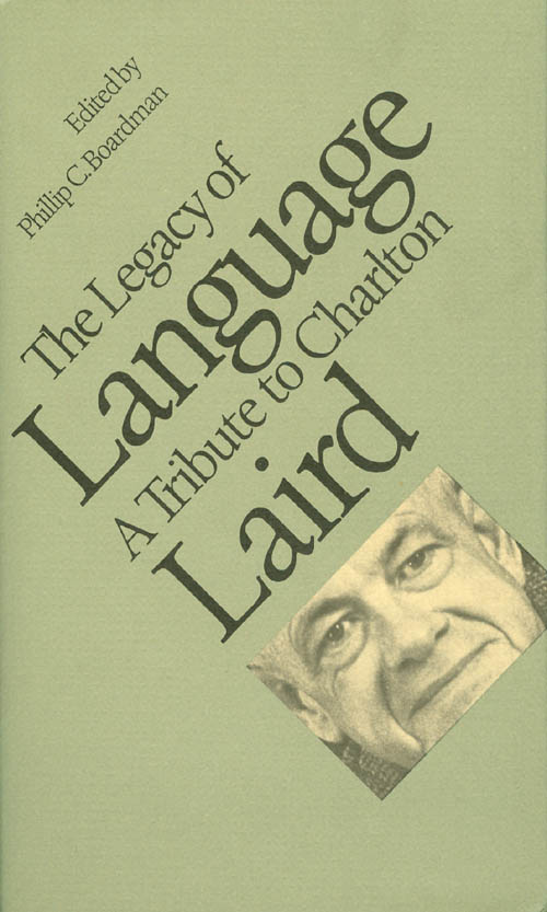 The Legacy of Language : A Tribute to Charlton Laird. Phillip C. Boardman.