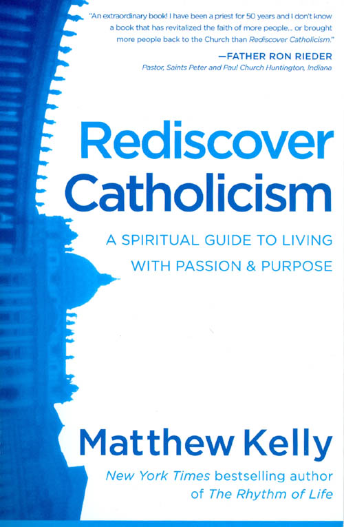Redicover Catholicism : A Spiritual Guide to Living with Passion and Purpose. Matthew Kelly.