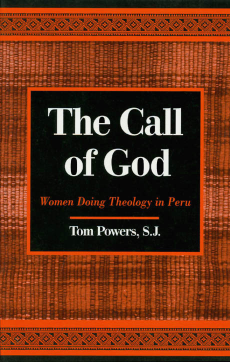 The Call of God: Women Doing Theology in Peru. Tom Powers.