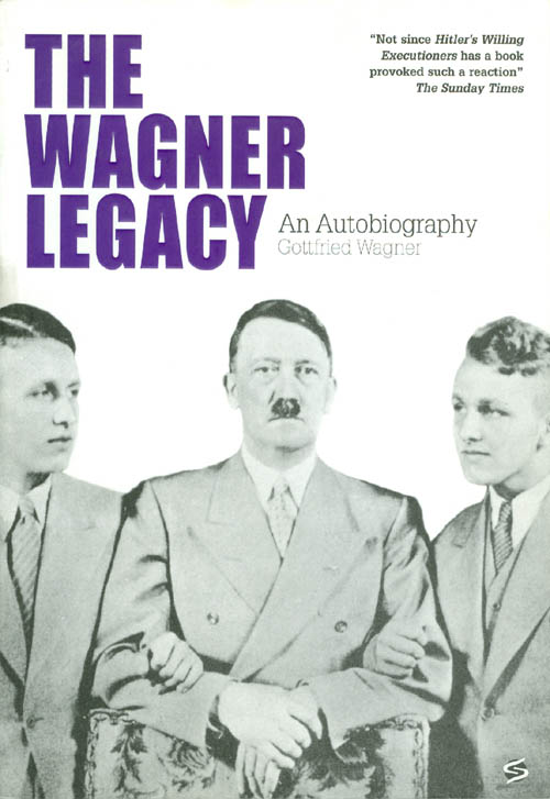 The Wagner Legacy : An Autobiography. Gottfried Wagner.