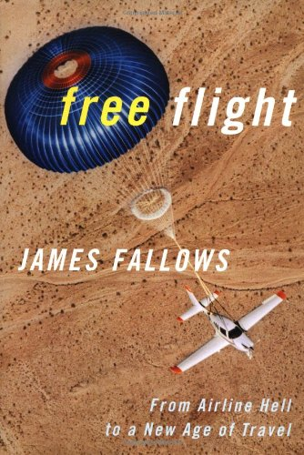 Free Flight: From Airline Hell to a New Age of Travel. James Fallows.