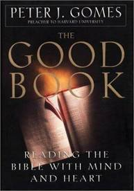 The Good Book: Reading the Bible With Mind and Heart. Peter J. Gomes.
