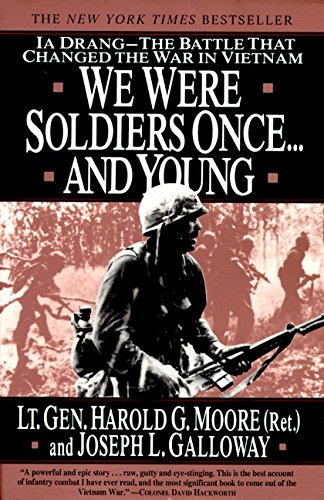 We Were Soldiers Once . . . and Young: Ia Drang, the Battle That Changed the War in Vietnam. Harold G. Moore.