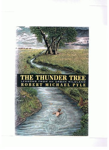 The Thunder Tree: Lessons from an Urban Wildland. Robert Michael Pyle.