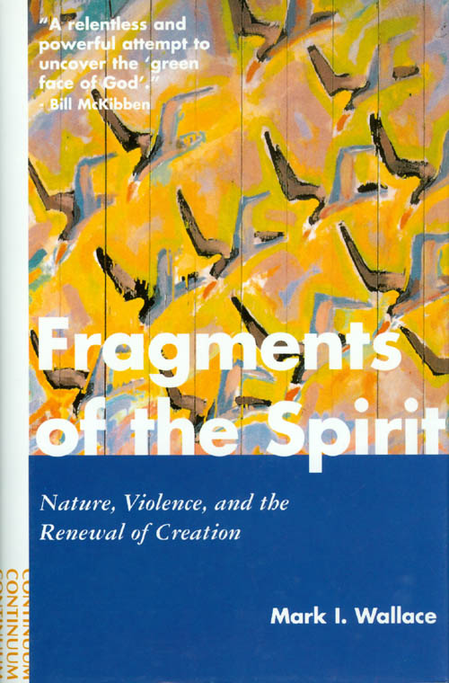 Fragments of the Spirit: Nature, Violence and the Renewal of Creation. Mark I. Wallace.