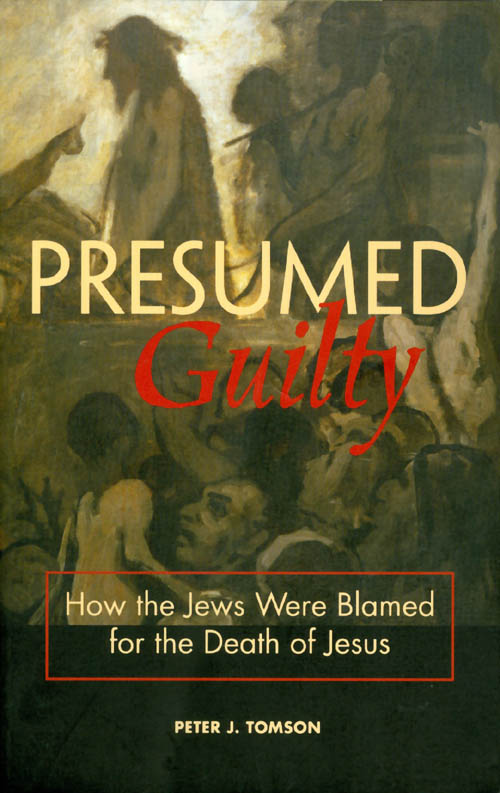 Presumed Guilty: How the Jews Were Blamed for the Death of Jesus. Peter J. Tomson.