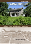 Farm House: College Farm to University Museum (Second Edition). Mary E. Atherly.