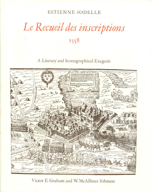 Le Recueil des inscriptions, 1558 : A Literary and Iconographical Exegesis. Estienne Jodelle, Victor E. Graham, W. McAllister Johnson.