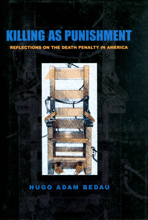 Killing as Punishment: Reflections on the Death Penalty in America. Hugo Adam Bedau.