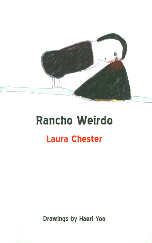 Rancho Weirdo : New and Selected Stories. Laura Chester.