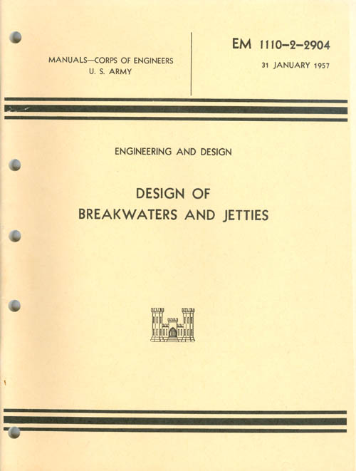 Design of Breakwaters and Jetties : Engineering and Design EM 1110-2-2904 31 January 1957 - Manuals - Corps of Engineers - U. S. Army. Department of the Army.