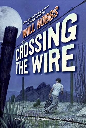 Crossing the Wire. Will Hobbs.
