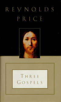 Three Gospels: The Good News According to Mark, the Good News According to John, an Honest Account of a Memorable Life. Reynolds Price.