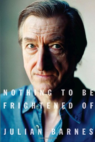 Nothing to Be Frightened Of. Julian Barnes.