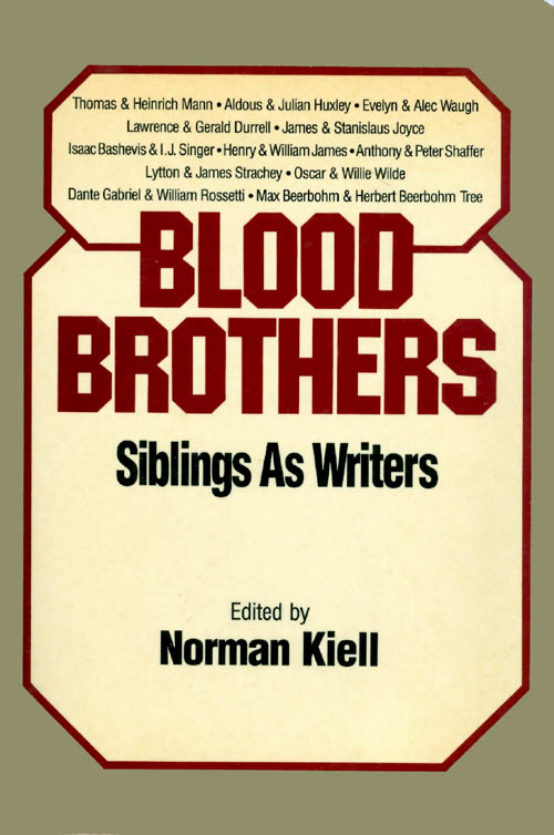 Blood Brothers: Siblings as Writers. Norman Kiell.
