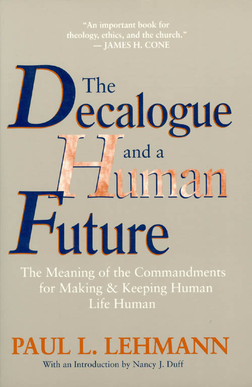The Decalogue and a Human Future. Paul L. Lehmann.