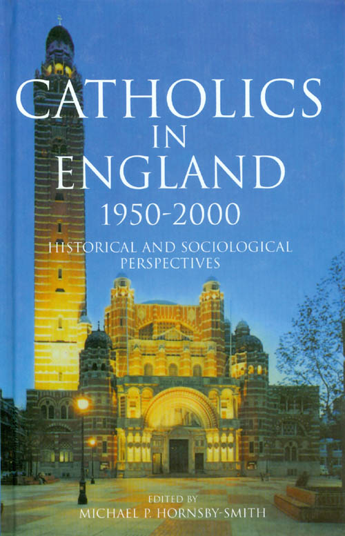 Catholics in England: 1950-2000. Michael P. Hornsby-Smith.