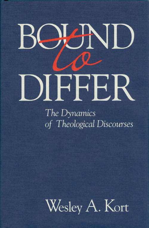 Bound to Differ: The Dynamics of Theological Discourses. Wesley A. Kort.