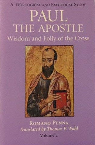 Paul the Apostle, Volume 2 : Wisdom and Folly of the Cross (A Theological and Exegetical Study). Romano Penna, Thomas P. Wahl.