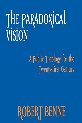 The Paradoxical Vision: A Public Theology for the Twenty-First Century. Robert Benne.