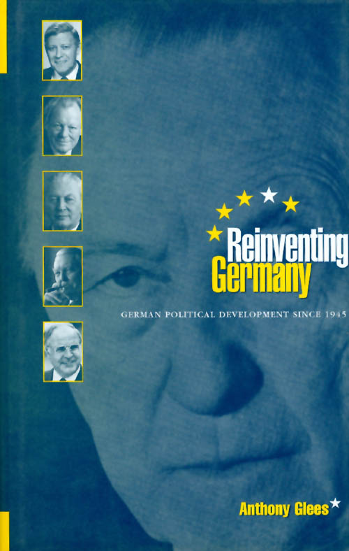 Reinventing Germany: German Political Development Since 1945. Anthony Glees.