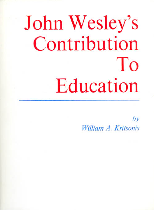 John Wesley's Contribution to Education. William A. Kritsonis.