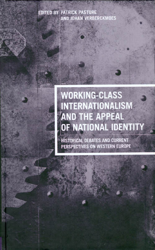 Working-Class Internationalism and the Appeal of National Identity (Historical Debates and Current Perspectives on Western Europe). Patrick Pasture, Johan Verberckmoes.