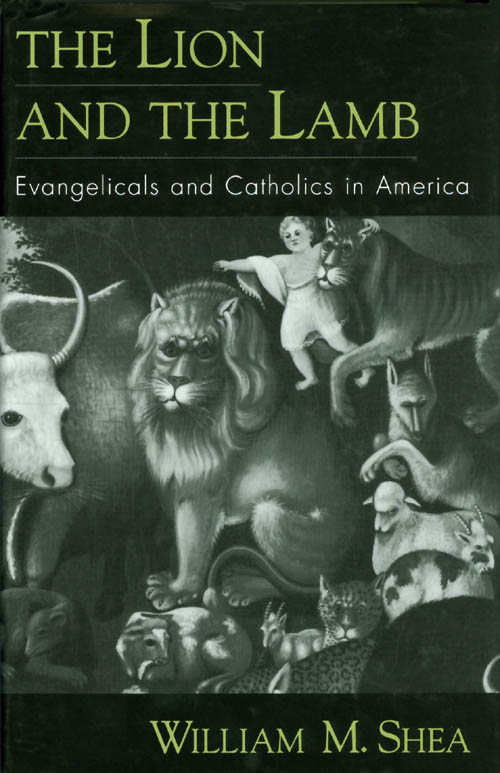 The Lion and the Lamb : Evangelicals and Catholics in America. William M. Shea.