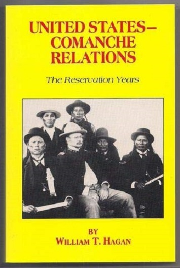 United States - Comanche Relations: The Reservation Years. William T. Hagan.