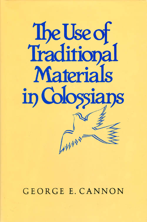 The Use of Traditional Materials in Colossians. George E. Cannon.